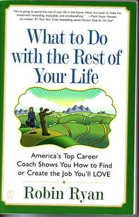 image of What To Do With The Rest Of Your Life America's Top Career Coach Shows You  How to Find or Create the Job You'll Love