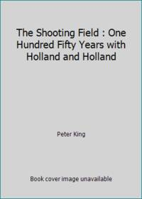 The Shooting Field : One Hundred Fifty Years with Holland and Holland