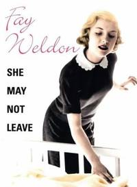 She May Not Leave by Fay Weldon - Hardcover - 2006 - from ThriftBooks and Biblio.com