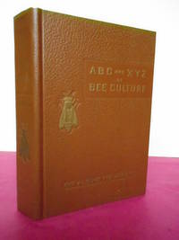 THE ABC AND XYZ OF BEE CULTURE: A Cyclopaedia of Everything Pertaining to the Care of the Honeybee; Bees, Hives, Honey, Selling Honey, Implememnts, Etc....
