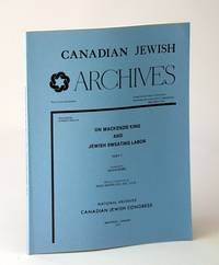 Canadian Jewish Archives, New Series, Number 12 (Twelve); On Mackenzie King and Jewish Sweating Labor (Labour) - Part 1 (One)
