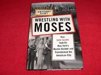 Wrestling with Moses : How Jane Jacobs Took on New York's Master Builder and Transformed the...