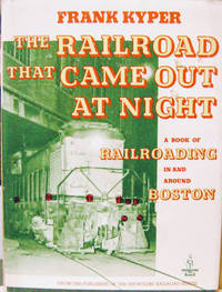 The Railroad That Came out At Night:  A Book of Railroading in and Around  Boston