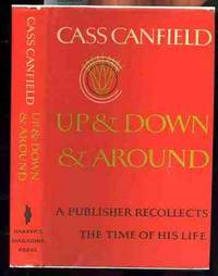 UP AND DOWN AND AROUND, A PUBLISHER RECOLLECTS THE TIME OF HIS LIFE by  Cass Canfield - First Edition - 1971 - from poor mans books (SKU: 18949)