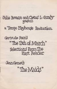 Julie Bovasso and Cletus L. Gundy Present a Tempo Playhouse Production: Gertrude Stein's The 13th of March: Selections From the First Reader [and] Jean Genet's The Maids.
