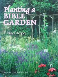 Planting a Bible garden: a practical reference guide for the home gardener, schools, colleges and...