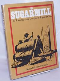 image of The sugarmill; the socioeconomic complex of sugar in Cuba, 1760-1860, translated by Cedric Belfrage