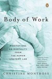 Body of Work: Meditations on Mortality from the Human Anatomy Lab
