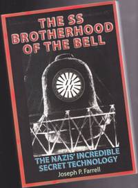 The SS Brotherhood of the Bell: NASA's Nazis, JFK, And Majic-12  -The Nazis' Incredible Secret Technology by  Joseph P Farrell - Paperback - First Edition First  Printing - 2006 - from Nessa Books and Biblio.com