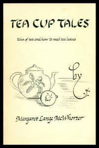TEA CUP TALES - Tales of Tea and How to Read Tea Leaves