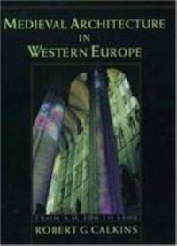 Medieval Architecture in Western Europe : From A. D. 300 to 1500 Includes CD