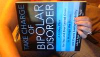 Take Charge of Bipolar Disorder: A 4-Step Plan for You and Your Loved Ones to Manage the Illness...