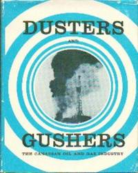 Dusters and Gushers. The Canadian Oil and Gas Industry