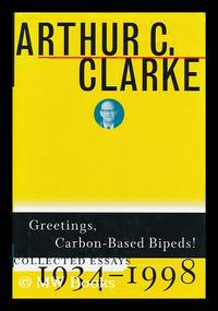 Greetings, carbon-based bipeds! : collected essays, 1934-1998 / Arthur C. Clarke ; edited by Ian T. Macauley by  Arthur C. (1917-2008) Clarke - First Edition - 1999 - from MW Books Ltd. and Biblio.co.uk