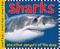 Smart Kids: Sharks : And Other Dangers of the Deep