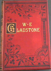 William Ewart Gladstone: His Life and Times