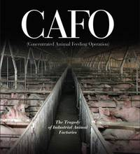 Cafo : The Tragedy of Industrial Animal Factories