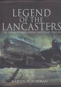 Legend Of The Lancsters. The Bomber War From England 1942-45
