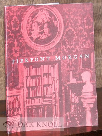 New York: The Pierpont Morgan Library, 1970. stiff paper wrappers. Morgan, Pierpont. small 8vo. stif...