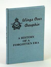 Wings Over Dauphin: A History of a Forgotten Era