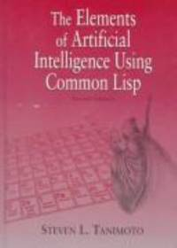 The Elements of Artificial Intelligence Using Common LISP