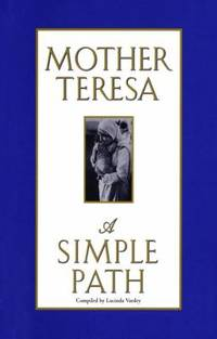A Simple Path by Mother Teresa of Calcutta - 1995