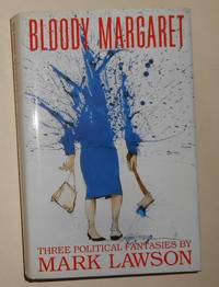 Bloody Margaret - Three Political Fantasies by  Mark LAWSON - 1st Edition - 1991 - from David Bunnett Books and Biblio.com