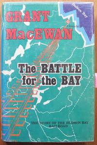 The Battle for the Bay. the Story of the Hudson Bay Railroad