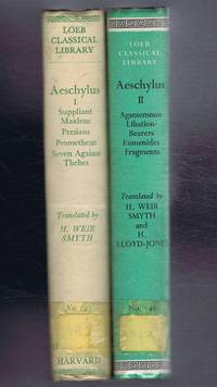 Aeschylus,with English translation by H Weir Smyth, ed. H Lloyd-Jones. Vol. I: Suppliant Maidens; Persians; Prometheus; Seven Against Thebes. Vol. II: Agamemnon; Libation-Bearers; Eumenides; Fragments; Appendix