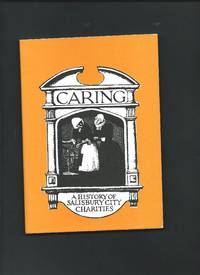 CARING  : A short history of Salisbury City  Almshouse & Other Charities from 14th to 20th...