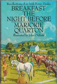 Breakfast the Night Before: Recollections of an Irish Horse Dealer by Marjorie Quarton - First Edition - 1989 - from Irolita Books and Biblio.co.uk