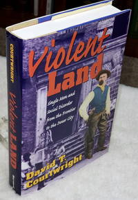 Violent Land:  Single Men and Social Disorder from the Frontier to the Inner City