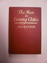 The Man in Evening Clothes. by SCOTT (John Reed) - First Edition - 1917 - from Robert Temple Booksellers and Biblio.com
