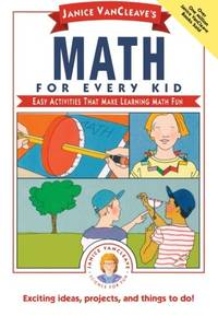 Janice VanCleave's Math for Every Kid: Easy Activities that Make Learning Math Fun (Science...