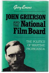 John Grierson and the National Film Board: The Politics of Wartime Propaganda