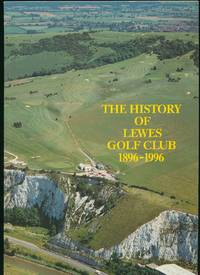 The History of Lewes Golf Club 1896-1996 by  Graham White - 1996 - from Little Stour Books PBFA and Biblio.co.uk