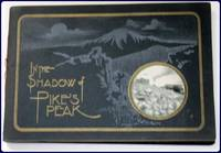 IN THE SHADOW OF PIKE'S PEAK. A View Book of the Pike's Peak Region.