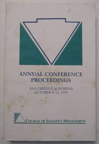 Annual Conference Proceedings Council Of Logistics Management San Diego, Ca. 1995