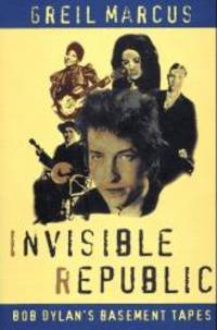 Invisible Republic: Bob Dylan's Basement Tapes by Greil Marcus - Hardcover - 1997-04-03 - from Books Express and Biblio.com