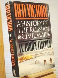 Red Victory: A History of the Russian Civil War by W. Bruce Lincoln - 1st Edition 1st Printing - 1989 - from Henniker Book Farm and Biblio.com