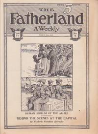 The Fatherland A Weekly : Fair Play for Germany and Austria-Hungary. Vol. IV, No. 6 - March 15th,...