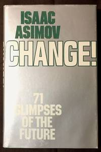 CHANGE!; Seventy-one Glimpses of the Future by  Isaac Asimov - First Edition, First Printing - 1981 - from Borg Antiquarian and Biblio.com