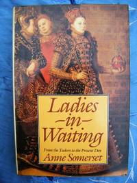 Ladies in Waiting by Somerset, Anne