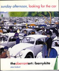 sunday afternoon, looking for the car:  the aberrant art of barry kite