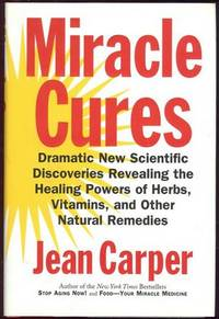 MIRACLE CURES Dramatic New Scientific Discoveries Revealing the Healing  Powers of Herbs, Vitamins and Other Natural Remedies