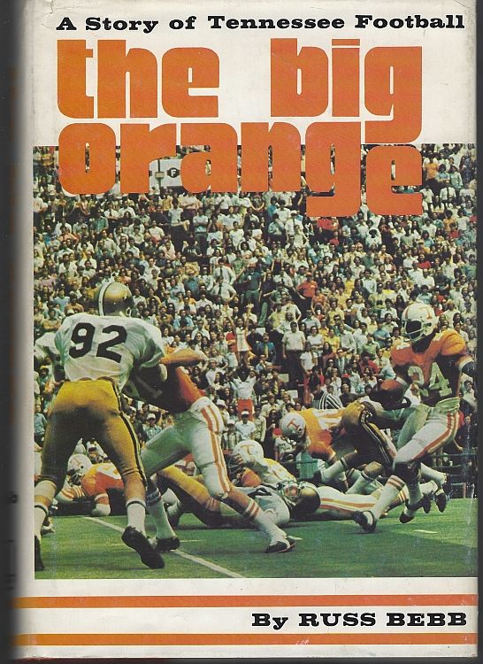 BIG ORANGE A Story of Tennessee Football, Bebb, Russ