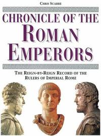 Chronicle of the Roman Emperors : The Reign-By-Reign Record of the Rulers of Imperial Rome