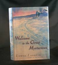 image of Welcome to the Great Mysterious: A Novel