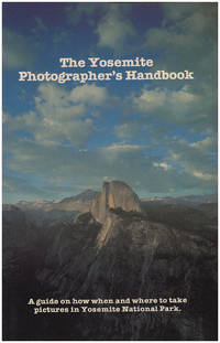 The Yosemite Photographer's Handbook: A Guide on how, when, and where to take pictures in Yosemite National Park