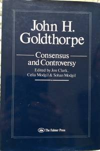 John H. Goldthorpe Consensus and Controversy